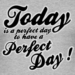 today is a perfect day Sweat-shirts - Tee shirt près du corps Homme