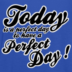 today is a perfect day Tee shirts - Débardeur Femme marque Bella