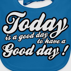 today is a good day Shirts - Bio-slabbetje voor baby's