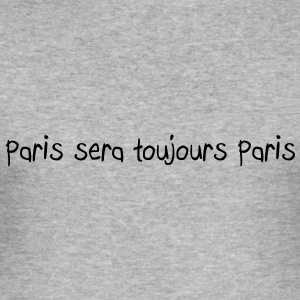 Paris sera toujours Paris Hoodies & Sweatshirts - Men's Slim Fit T-Shirt