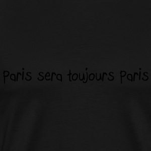 Paris sera toujours Paris Hoodies & Sweatshirts - Men's Premium T-Shirt