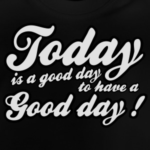 today is a good day Tee shirts - T-shirt Bébé