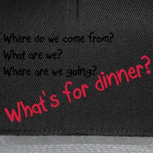 What's for dinner Tee shirts - Casquette snapback