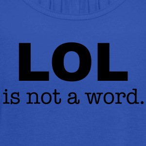 lol is not a word Shirts - Women's Tank Top by Bella