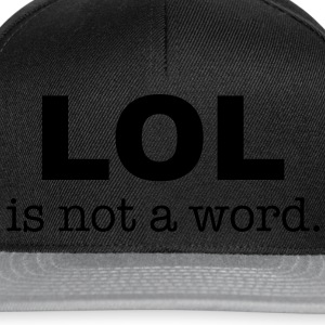 lol is not a word Shirts - Snapback Cap