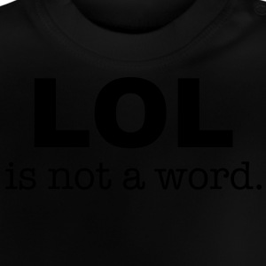 lol is not a word Shirts - Baby T-shirt
