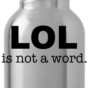 lol is not a word Shirts - Water Bottle