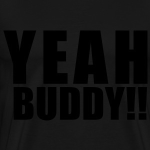 yeah buddy - Men's Premium T-Shirt