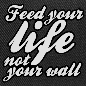 feed your life not your wall T-Shirts - Snapback Cap