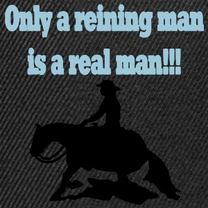 Only a reining man is a real man Hoodies & Sweatshirts - Snapback Cap