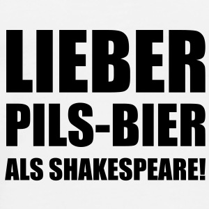 Lieber Pils-Bier als Shakespeare Bottles & Mugs - Men's Premium T-Shirt