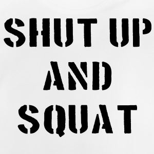 Shut Up And Squat Hoodies - Baby T-Shirt