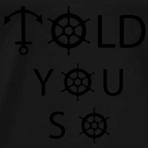 Told you so Pullover & Hoodies - Männer Premium T-Shirt