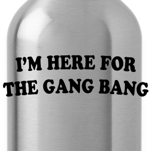 I'M HERE FOR THE GANG BANG - Drikkeflaske