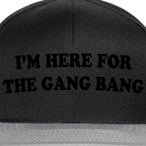 I'M HERE FOR THE GANG BANG - Snapback-caps