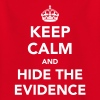 Keep Calm And Hide The Evidence  - Kids' T-Shirt