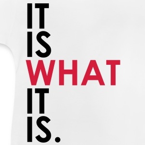 It Is What It Is T-Shirts - Baby T-Shirt
