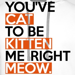 Cat To Be Kitten Me T-shirts - Mannen Premium hoodie