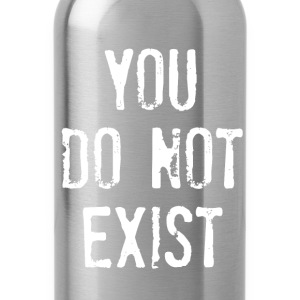 you do not exist T-Shirts - Trinkflasche