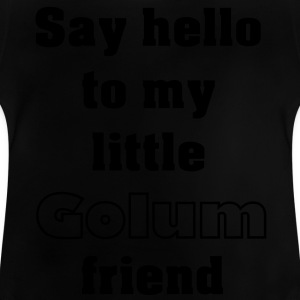 Say hello to my little golum friend 1c Shirts - Baby T-Shirt