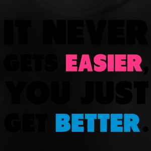It Never Gets Easier, You Just Get Better. Hoodies - Baby T-Shirt