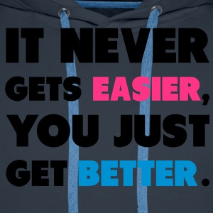 It Never Gets Easier, You Just Get Better. T-Shirts - Men's Premium Hoodie