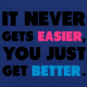 It Never Gets Easier, You Just Get Better. T-Shirts - Tote Bag