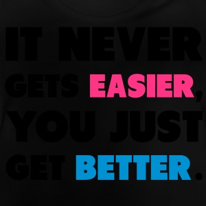 It Never Gets Easier, You Just Get Better. Magliette - Maglietta per neonato