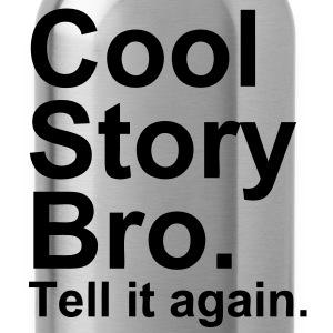 Cool Story Bro. Tell it again. - Drikkeflaske