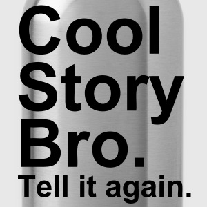 Cool Story Bro. Tell It Again. - Gourde