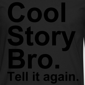 Cool Story Bro. Tell It Again. - T-shirt manches longues Premium Homme