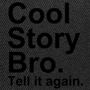Cool Story Bro. Tell It Again. - Snapbackkeps