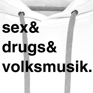 Sex, Drugs and Volksmusik T-Shirt - Männer Premium Hoodie