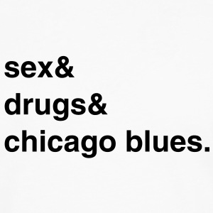 Sex, Drugs and Chicago Blues T-Shirt - Männer Premium Langarmshirt