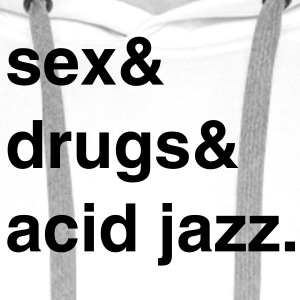 Sex, Drugs and Acid Jazz T-Shirt - Männer Premium Hoodie