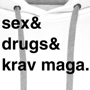 Sex, Drugs and Krav Maga T-Shirt - Männer Premium Hoodie