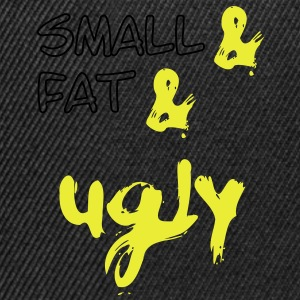 Small & Fat & Ugly, små & fat & grimme 2 c T-shirts - Snapback Cap