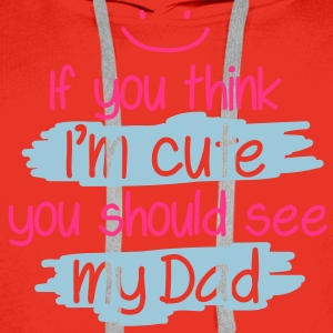 If you think I'm cute you should see my Dad T-shirts - Premiumluvtröja herr