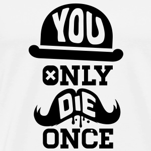 Like a you only die once boss moustache Hoodies & Sweatshirts - Men's Premium T-Shirt