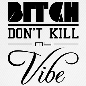 Bitch dont kill my vibe - Baseballkappe