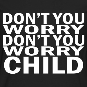 Don't you worry child - Men's Premium Longsleeve Shirt