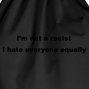 Black I'm not a racist, I hate everyone equally Men's Tees - Drawstring Bag