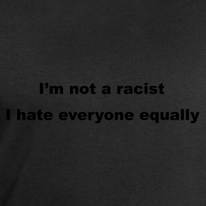 Black I'm not a racist, I hate everyone equally Men's Tees - Men's Sweatshirt by Stanley & Stella