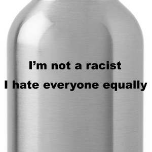Black I'm not a racist, I hate everyone equally Men's Tees - Water Bottle