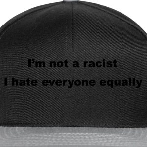Black I'm not a racist, I hate everyone equally Men's Tees - Snapback Cap