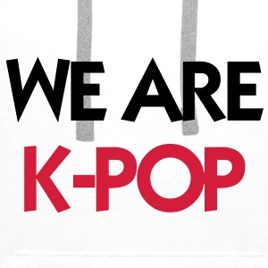 We Are K-POP ! Camisetas - Sudadera con capucha premium para hombre