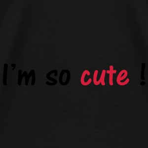 I'm so cute ! Shirts - Men's Premium T-Shirt