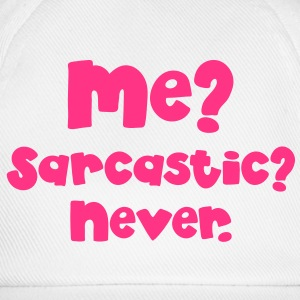 Me? SARCASTIC? Never...  Bottles & Mugs - Baseball Cap