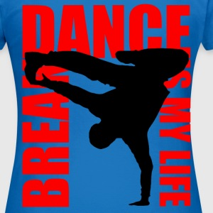 break dance is my life Sweaters - Vrouwen T-shirt