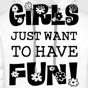 Girls Just Want To Have Fun Shirts - Men's Premium Hoodie